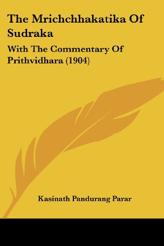 The Mrichchhakatika of Sudraka: With the Commentary of Prithvidhara (1904)