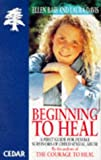 Beginning to Heal: a First Book for Survivors of Child Sexual Abuse Ellen Bass
