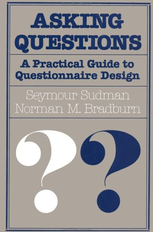 Asking Questions: A Practical Guide to Questionnaire Design (Social & Behavioral Science Series)