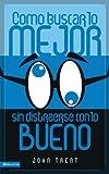 Cómo buscar lo mejor sin distraerse con lo bueno (Spanish Edition) (0829757171) by Trent, John