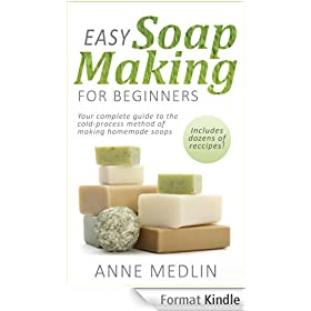 Easy Soapmaking for Beginners: Learn to Make Homemade Soap, Plus Dozens of Easy Recipes (English Edition)