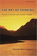The Art of Thinking A Guide to Critical and Creative Thought by Vincent R. Ruggiero