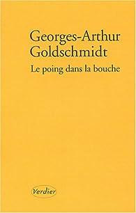 Le poing dans la bouche par Georges-Arthur Goldschmidt