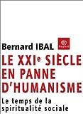 echange, troc Bernard Ibal - Le XXIe siècle en panne d'humanisme : Le Temps de la spiritualité sociale