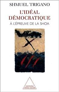L\'Idéal démocratique à l\'épreuve de la shoa par Shmuel Trigano