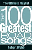 The 100 Greatest Road Songs (The Ultimate Playlist)