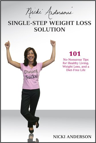 Nicki Anderson's Single-Step Weight Loss Solution: 101 No-Nonsense Tips for Healthy Living, Weight Loss, and a Diet-Free Life