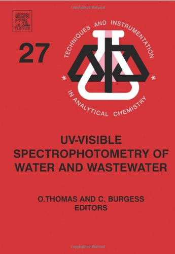 UV-visible Spectrophotometry of Water and Wastewater (Techniques and Instrumentation in Analytical Chemistry, 27)