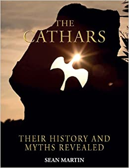 Cathars Their History And Myths Revealed Sean Martin border=