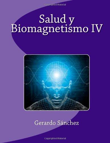 Salud y Biomagnetismo IV: Volume 4