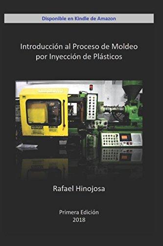 Introduccion al Proceso de Moldeo por Inyeccion de Plasticos  [Hinojosa, Ing Rafael Jose] (Tapa Blanda)