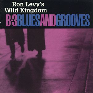 Ron Levy' Wild Kingdom - B3 Blues and Grooves [Jazz] [Blues]