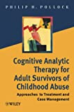 Cognitive Analytic Therapy for Adult Survivors of Childhood Abuse: Approaches to Treatment and Case Management (0471491594) by Pollock, Philip H.