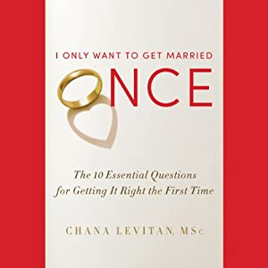 I Only Want to Get Married Once: The 10 Essential Questions for Getting It Right the First Time | [Chana Levitan]