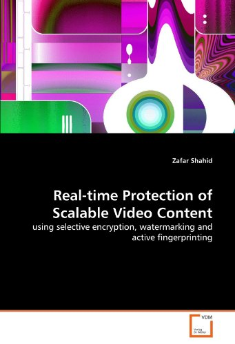 Real-time Protection of Scalable Video Content: using selective encryption, watermarking and active fingerprinting