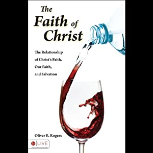 The Faith of Christ: The Relationship of Christ's Faith, our Faith, and Salvation | [Oliver E. Rogers]