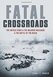 Fatal Crossroads: The Untold Story of the Malmedy Massacre at the Battle of the Bulge: SS Colonel Joachim Piper and the Ghosts of Malmedy