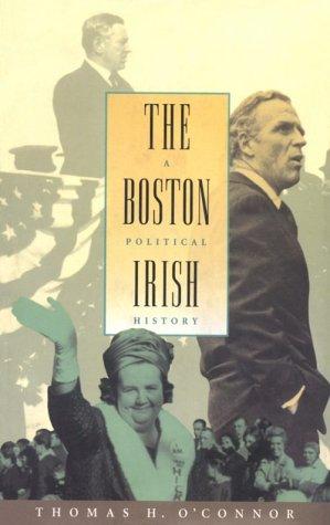 The Boston Irish: A Political History, Thomas H. O'Connor