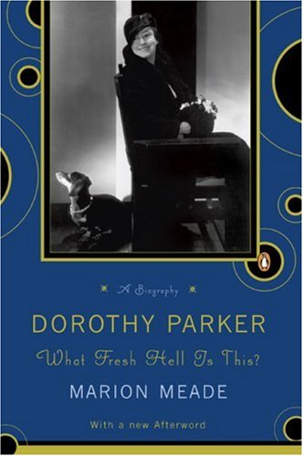 Dorothy Parker, What Fresh Hell Is This?, MARION MEADE
