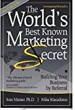 img - for The World's Best Known Marketing Secret 4th Edition Building Your Business by Referral book / textbook / text book