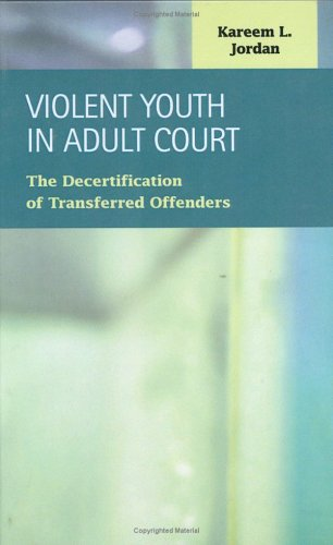 Violent Youth in Adult Court: The Decertification of Transferred Offenders (Criminal Justice: Recent Scholarship)