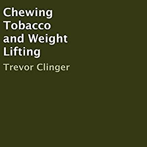 Chewing Tobacco and Weight Lifting Audiobook