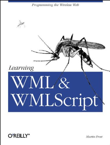 Learning WML, and WMLScript: Programming the Wireless Web