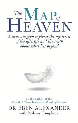 Map of Heaven: A Neurosurgeon Explores the Mysteries of the Afterlife and the Truth About What Lies Beyond