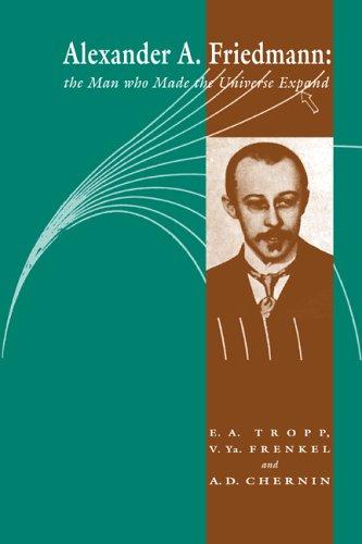 Alexander A Friedmann: The Man who Made the Universe Expand