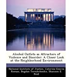 img - for Alcohol Outlets as Attractors of Violence and Disorder: A Closer Look at the Neighborhood Environment (Paperback) - Common book / textbook / text book