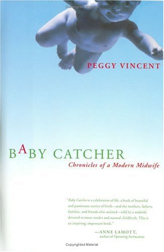 Baby Catcher: Chronicles of a Modern Midwife, Peggy Vincent