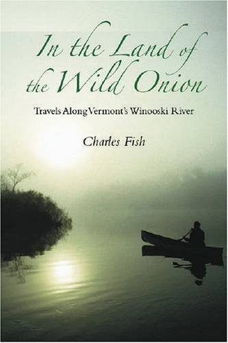In the Land of the Wild Onion: Travels Along Vermont's Winooski River