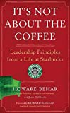 It's Not about the Coffee: Leadership Principles from a Life at Starbucks [ITS NOT ABT THE COFFEE]