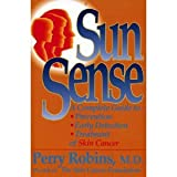 Sun Sense: A Complete Guide to Prevention, Early Detection and Treatment of Skin Cancer