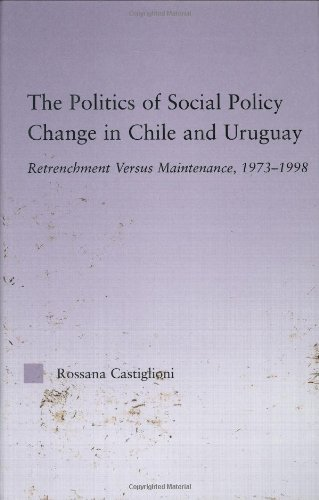 The Politics of Social Policy Change in Chile and Uruguay: Retrenchment versus Maintenance, 1973-1998 (Latin American Studies: Social Sciences and Law)