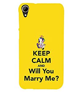 Will You Marry Me Keep Calm 3D Hard Polycarbonate Designer Back Case Cover for HTC Desire 828 :: HTC Desire 828Q :: HTC Desire 828S :: HTC Desire 828G+ :: HTC Desire 828 G Plus :: HTC Desire 828 Dual Sim