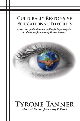 Culturally Responsive Educational Theories: A practical guide with case studies for improving the academic performance o