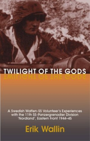 Twilight of the Gods: A Swedish Waffen-SS Volunteer's Experiences with the 11th SS-Panzergrenadier Division Nordland, Eastern Front 1944-45