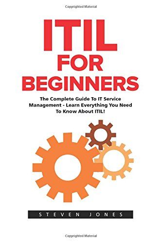 ITIL For Beginners: The Complete Guide To IT Service Management - Learn Everything You Need To Know About ITIL! (ITIL, ITIL Foundation, ITIL Service Operation) (Itil Service Operation 2011 compare prices)