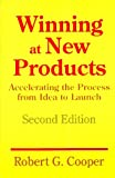 Winning At New Products: Accelerating The Process From Idea To Launch, Second Edition (0201563819) by Robert G. Cooper