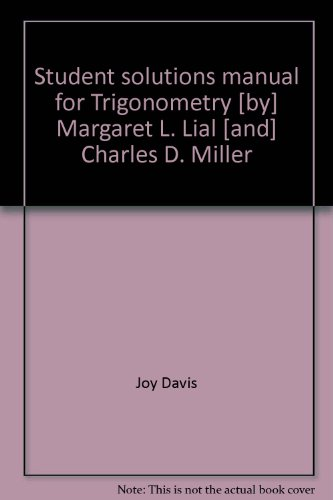 Student solutions manual for Trigonometry [by] Margaret L. Lial [and] Charles D. Miller