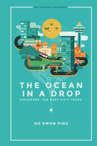 the-ocean-in-a-drop-singapore-the-next-fifty-years-ips-nathan-lectures