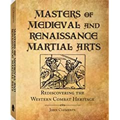 Masters of Medieval and Renaissance Martial Arts - Rediscovering The Western Combat Heritage