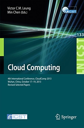 Download Cloud Computing: 4th International Conference, CloudComp 2013, Wuhan, China, October 17-19, 2013, Revised Selected Papers (Lecture Notes of the Institute ... and Telecommunications Engineering)