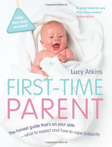 First-Time Parent: The Honest Guide to Coping Brilliantly and Staying Sane in Your Baby's First Year PDF