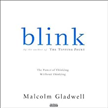 Blink: The Power of Thinking Without Thinking (       UNABRIDGED) by Malcolm Gladwell Narrated by Malcolm Gladwell