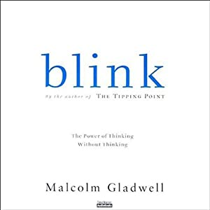 Blink: The Power of Thinking Without Thinking | [Malcolm Gladwell]