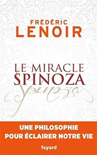 Le miracle Spinoza: Une philosophie pour eclairer notre vie  [Frederic Lenoir] (Tapa Blanda)