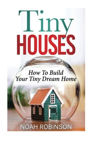 Tiny Houses: How To Build Your Tiny Dream Home (tiny movement, tiny house plans, tiny home) (Small House Movement compare prices)