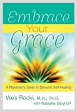 Embrace Your Grace: A Physician's Guide to Dynamic Self-Healing (1401941273) by Rocki M.D. Ph.D., Wes